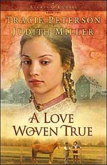 A Love Woven True by Tracie Peterson and Judith Miller