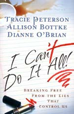 I Can't Do It All by Tracie Peterson