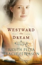 Westward The Dream by Tracie Peterson and Judith Pella